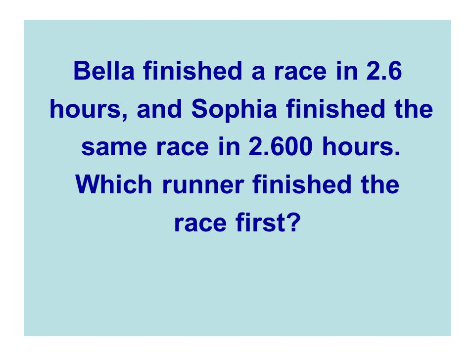 Bella finished a race in 2.6 hours, and Sophia finished the