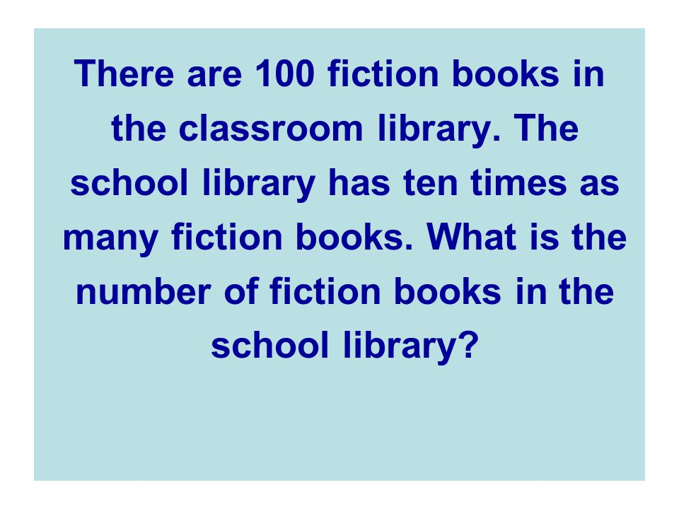 There are 100 fiction books in the classroom library. The