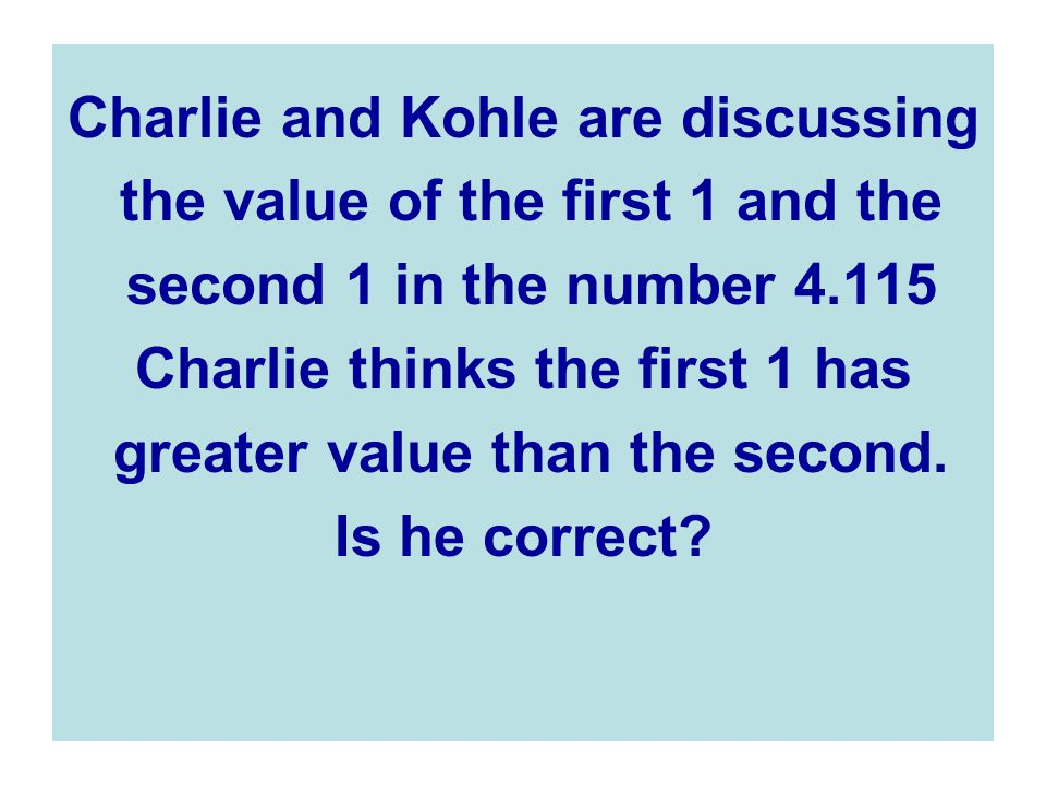 Charlie and Kohle are discussing the value of the first 1 and the