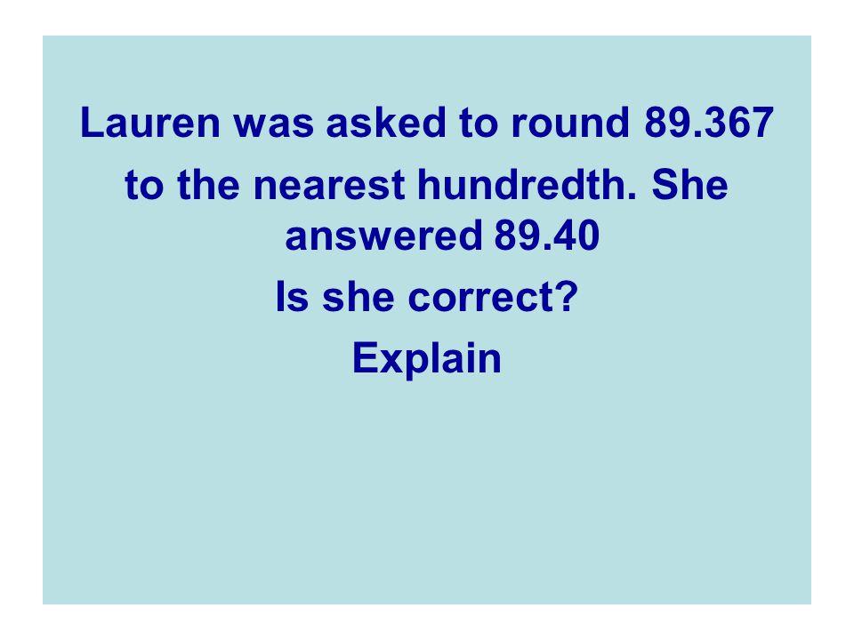 Lauren was asked to round 89.367