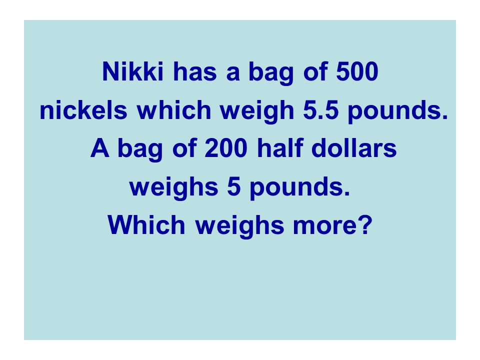 nickels which weigh 5.5 pounds.