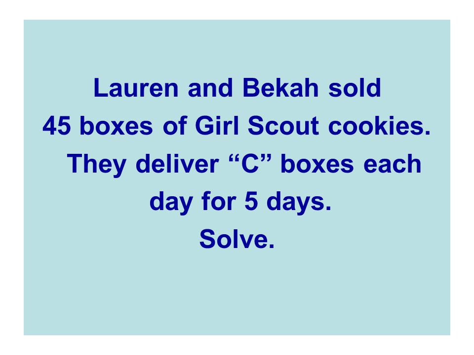 45 boxes of Girl Scout cookies. They deliver C boxes each