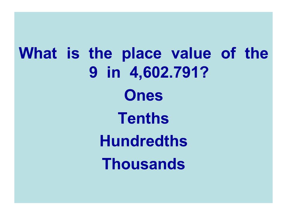 What is the place value of the 9 in 4,602.791