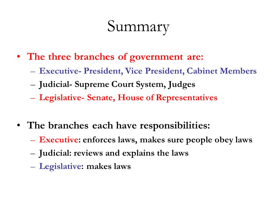 Summary The three branches of government are:
