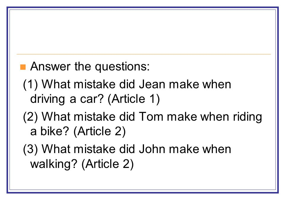 Answer the questions: (1) What mistake did Jean make when driving a car (Article 1) (2) What mistake did Tom make when riding a bike (Article 2)
