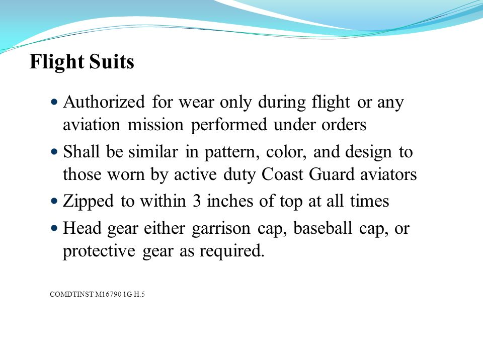 Flight SuitsAuthorized for wear only during flight or any aviation mission performed under orders.