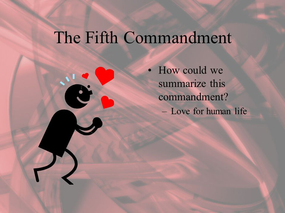 The Fifth Commandment How could we summarize this commandment