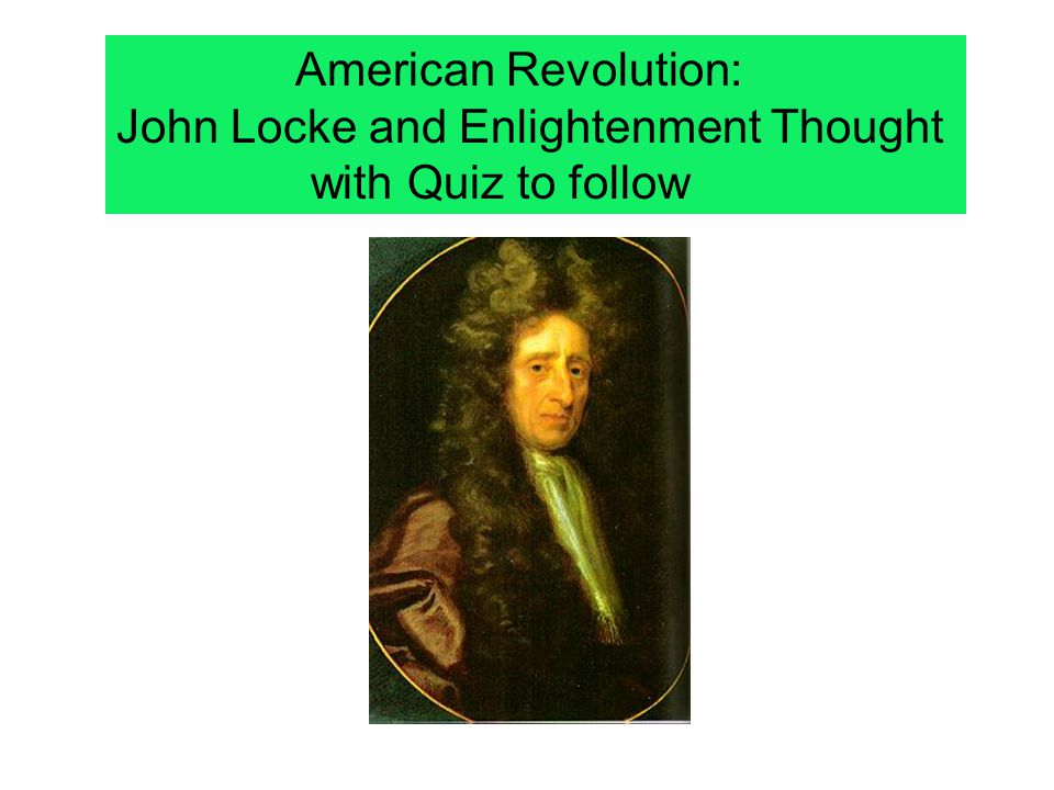 American Revolution: John Locke and Enlightenment Thought with Quiz to follow