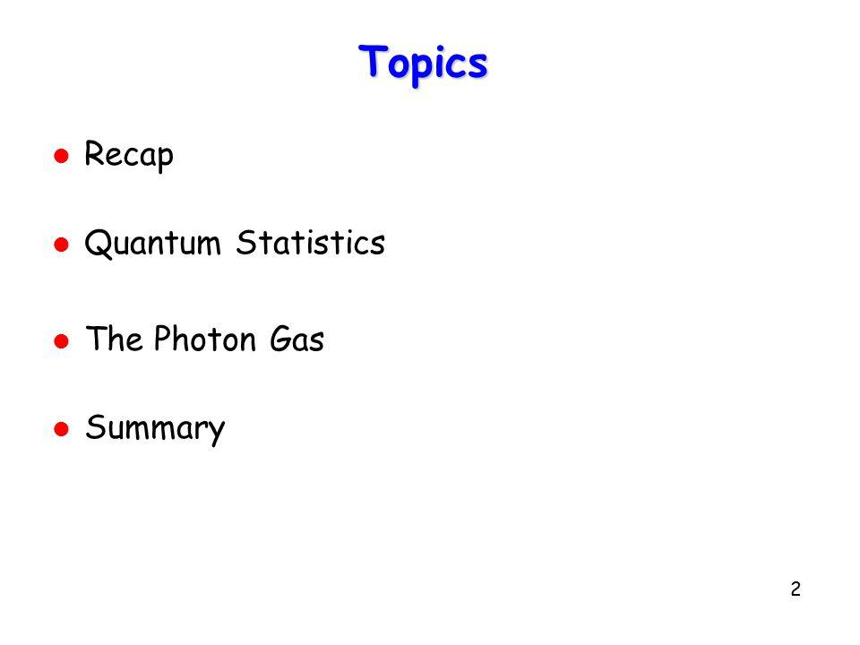 Topics Recap Quantum Statistics The Photon Gas Summary
