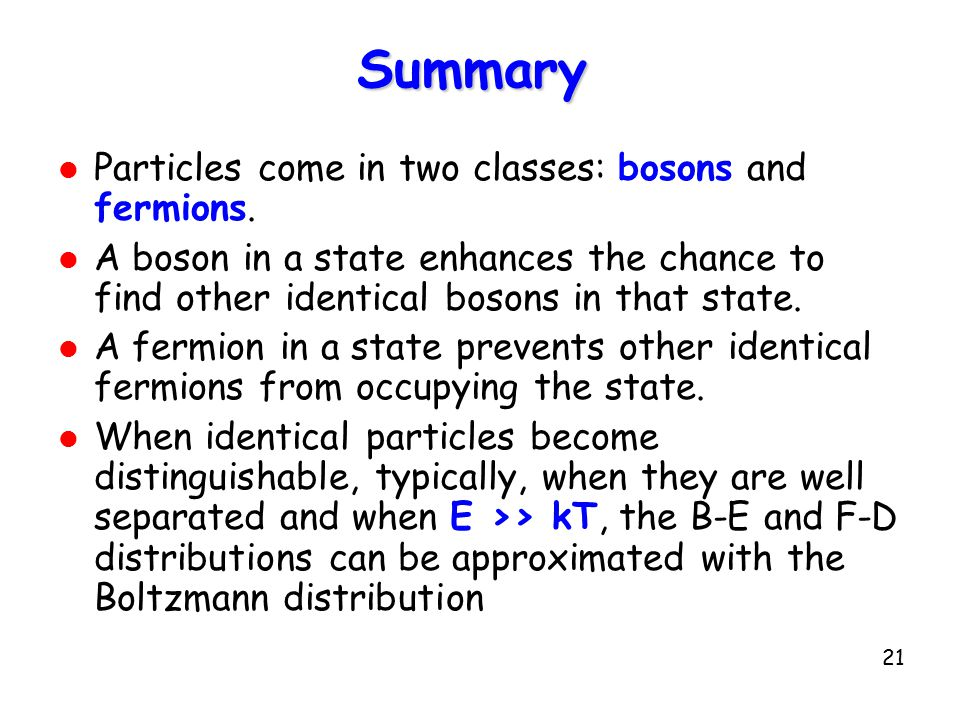 Summary Particles come in two classes: bosons and fermions.