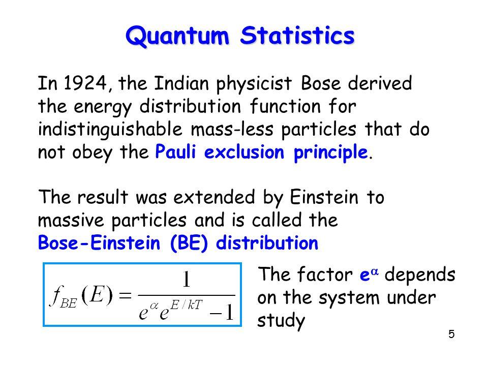 Quantum Statistics In 1924, the Indian physicist Bose derived