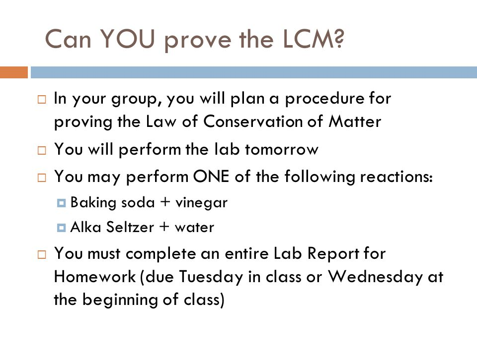 Can YOU prove the LCM In your group, you will plan a procedure for proving the Law of Conservation of Matter.