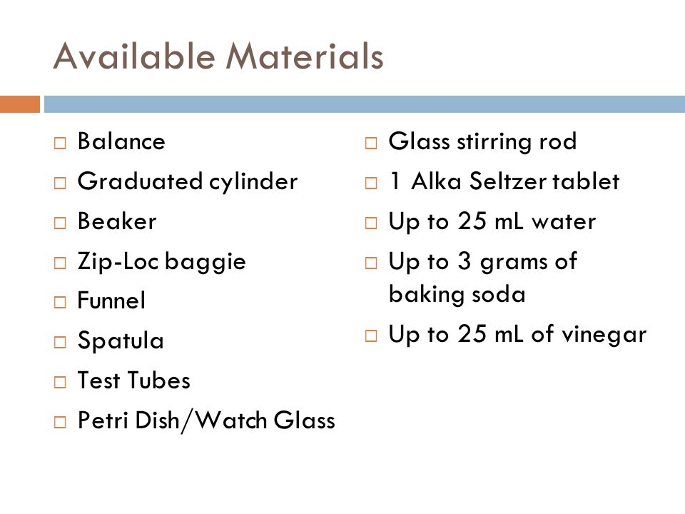 Available Materials Balance Graduated cylinder Beaker Zip-Loc baggie