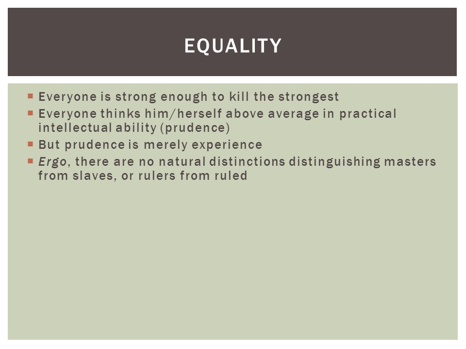 Equality Everyone is strong enough to kill the strongest