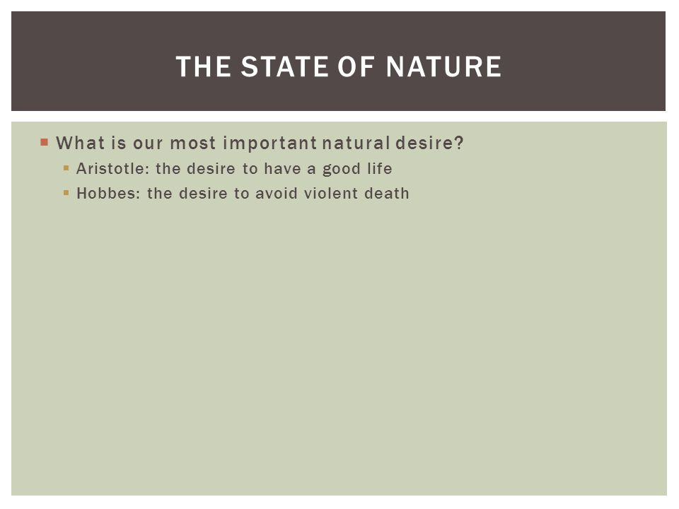 The State of Nature What is our most important natural desire