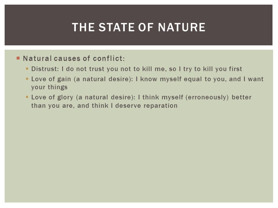 The State of Nature Natural causes of conflict: