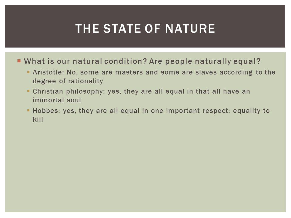The State of Nature What is our natural condition Are people naturally equal