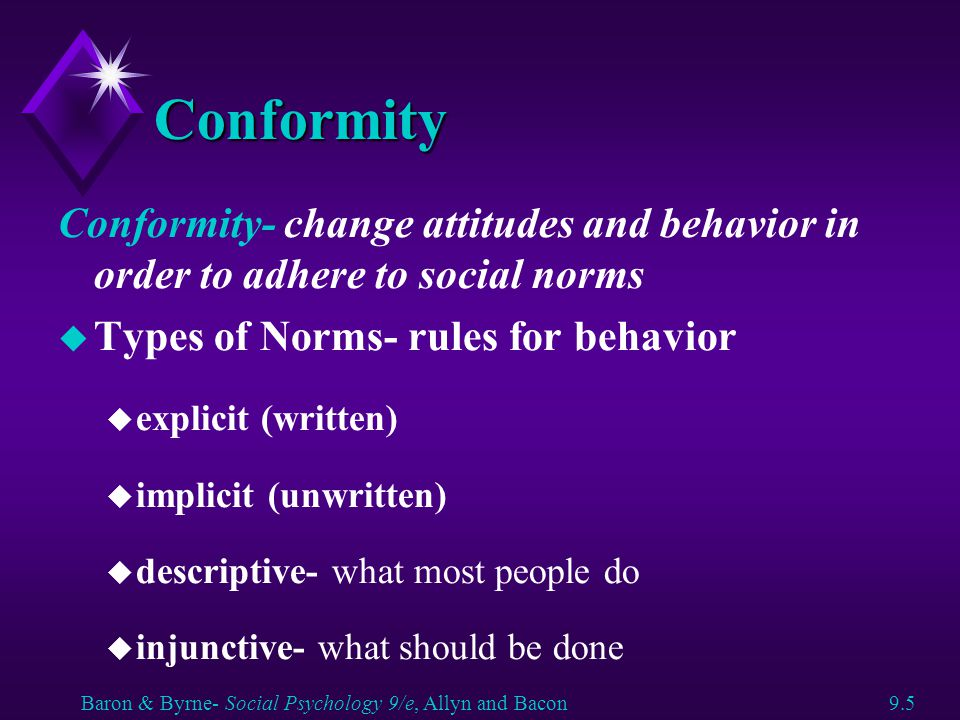Conformity Conformity- change attitudes and behavior in order to adhere to social norms. Types of Norms- rules for behavior.