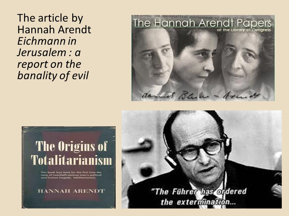 The article by Hannah Arendt Eichmann in Jerusalem : a report on the banality of evil