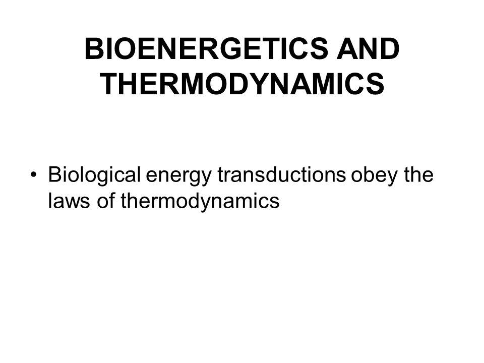 BIOENERGETICS AND THERMODYNAMICS