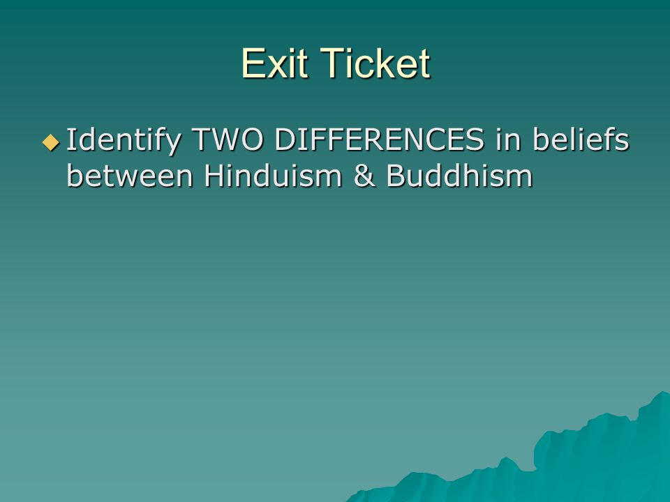 Exit Ticket Identify TWO DIFFERENCES in beliefs between Hinduism & Buddhism