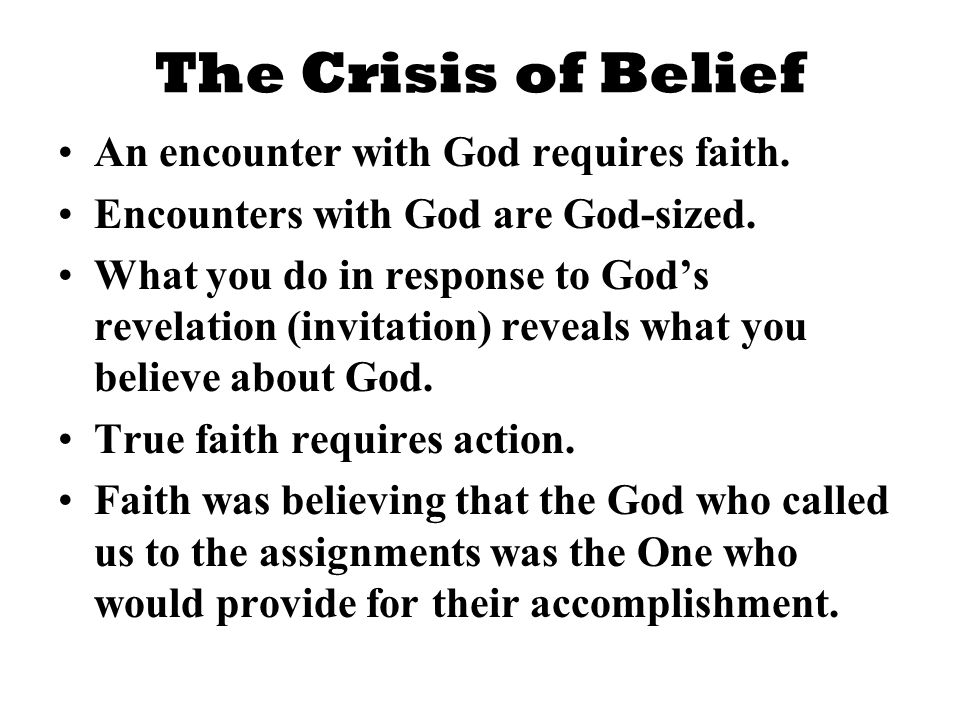 The Crisis of Belief An encounter with God requires faith.