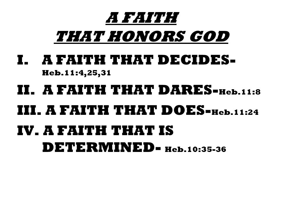 A FAITH THAT HONORS GOD A FAITH THAT DECIDES-Heb.11:4,25,31