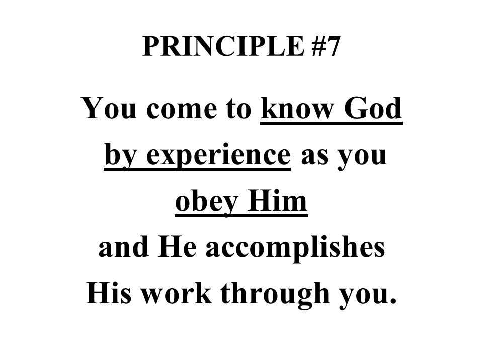 You come to know God by experience as you obey Him and He accomplishes