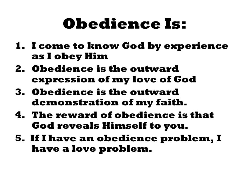 Obedience Is: I come to know God by experience as I obey Him