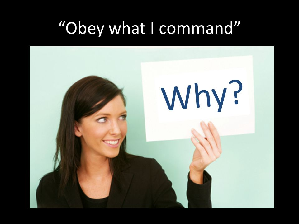 Obey what I command Why