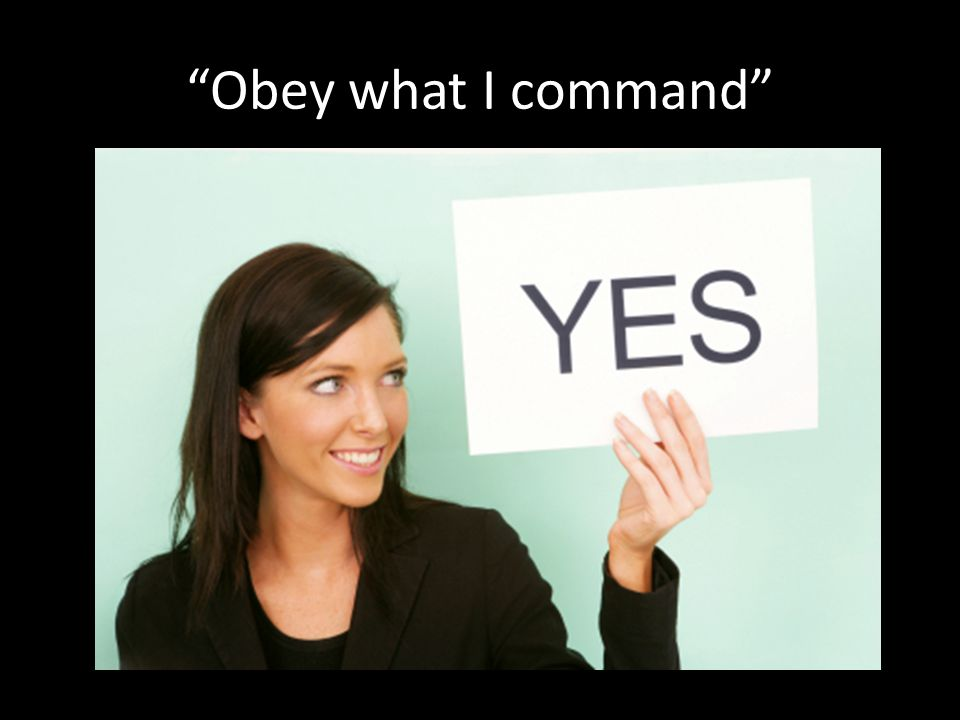 Obey what I command