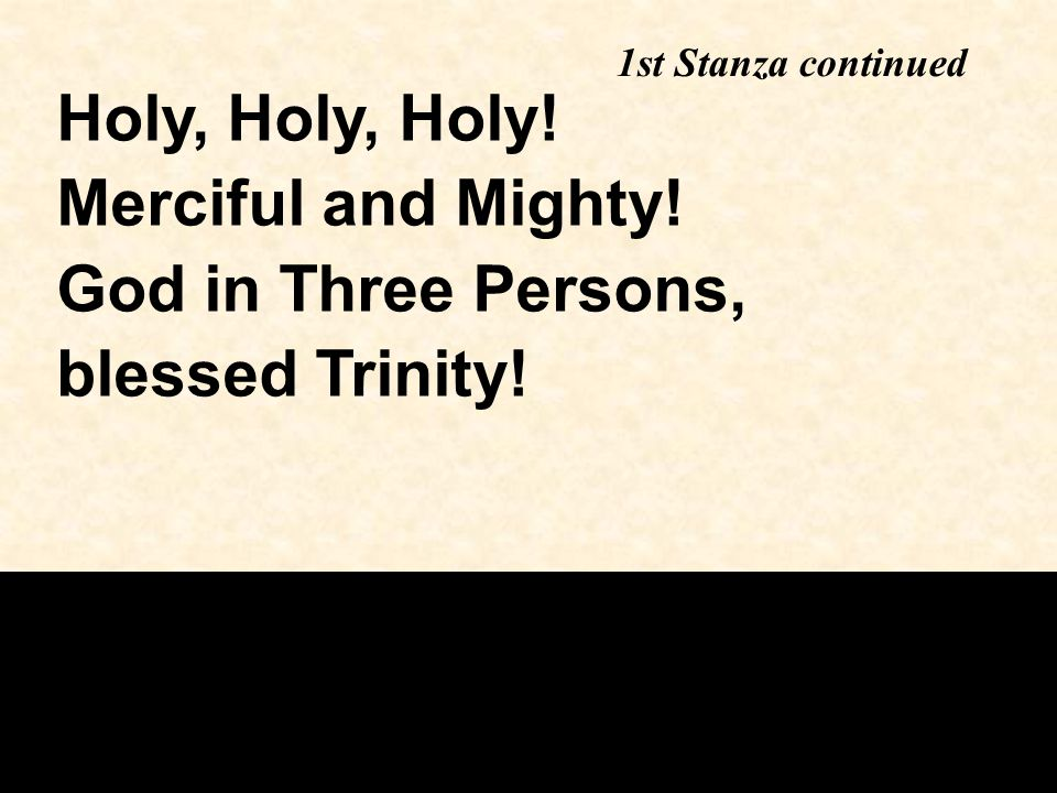 Holy, Holy, Holy! Merciful and Mighty! God in Three Persons,