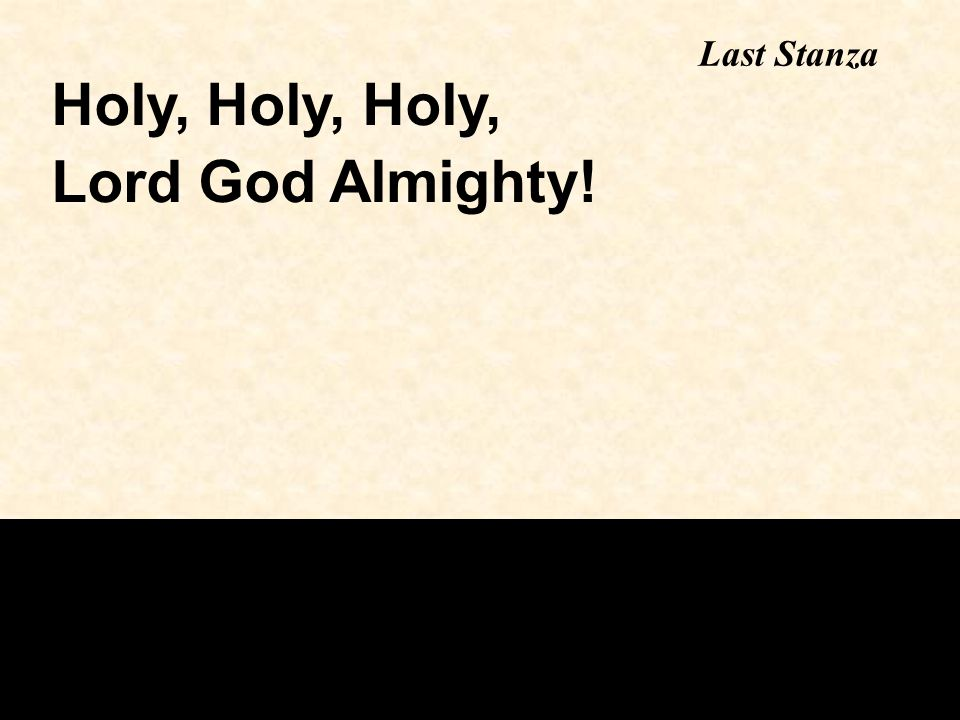 Last Stanza Holy, Holy, Holy, Lord God Almighty!