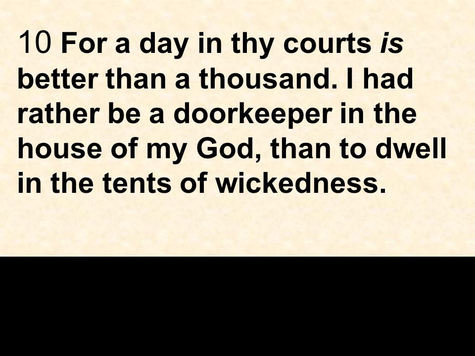 10 For a day in thy courts is better than a thousand