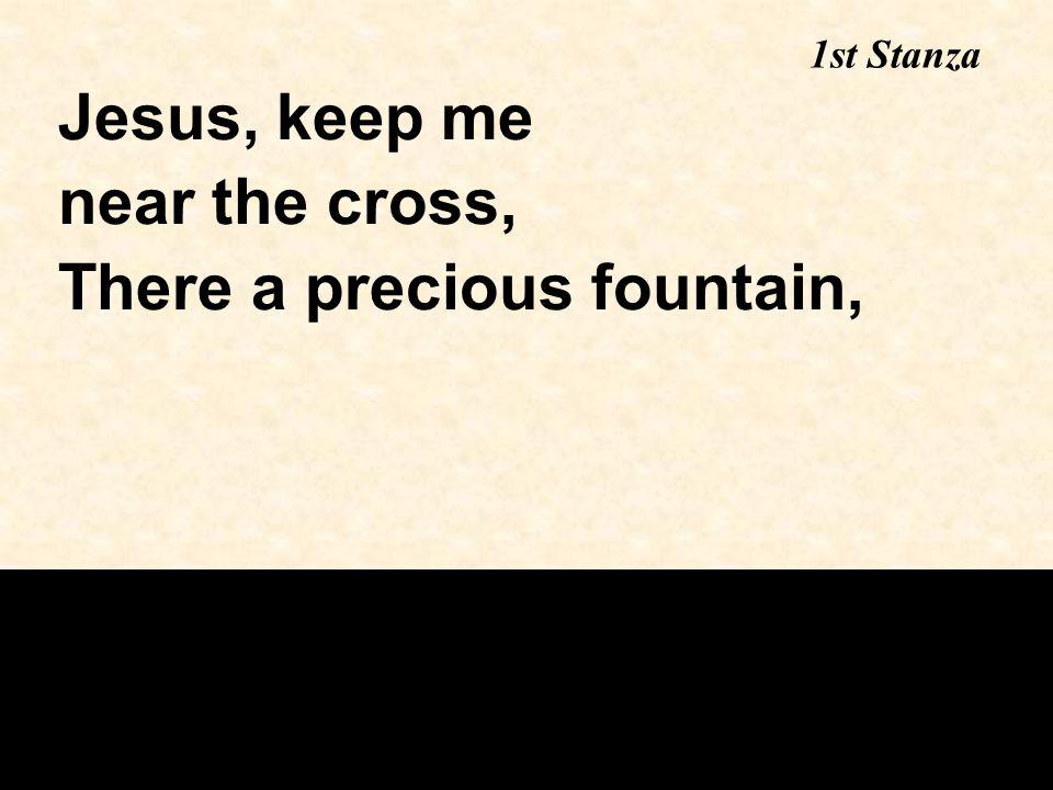 There a precious fountain,