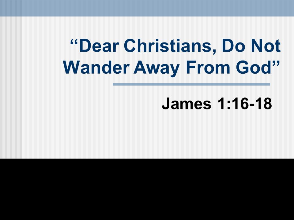 Dear Christians, Do Not Wander Away From God