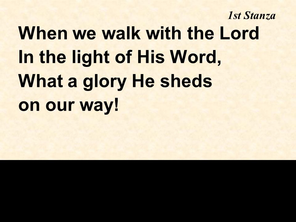 When we walk with the Lord In the light of His Word,