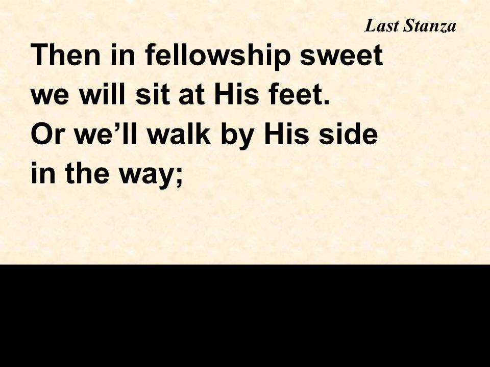 Then in fellowship sweet we will sit at His feet.