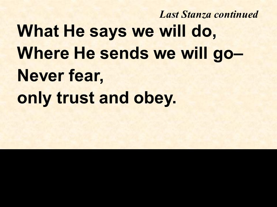 Where He sends we will go– Never fear, only trust and obey.