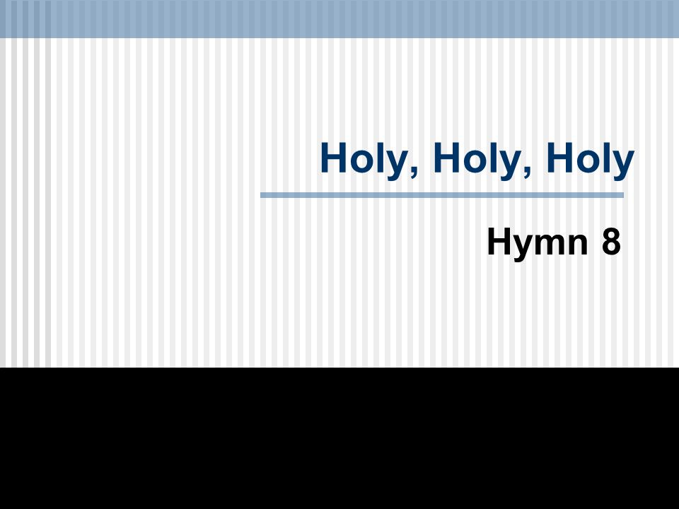 Holy, Holy, Holy Hymn 8