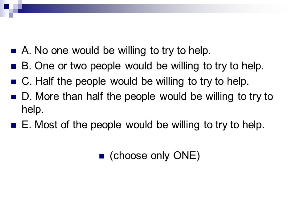 A. No one would be willing to try to help.