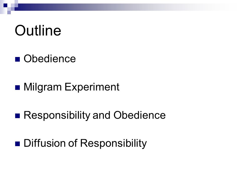 Outline Obedience Milgram Experiment Responsibility and Obedience