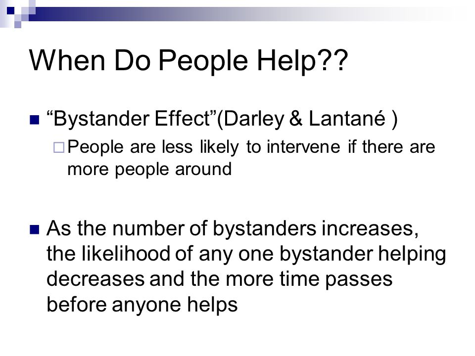 When Do People Help Bystander Effect (Darley & Lantané )
