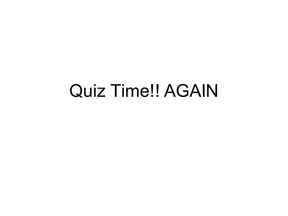 Quiz Time!! AGAIN