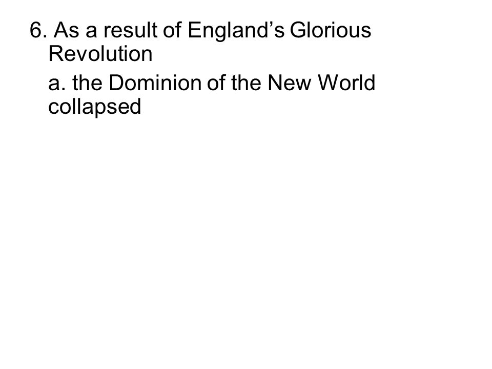 6. As a result of England's Glorious Revolution