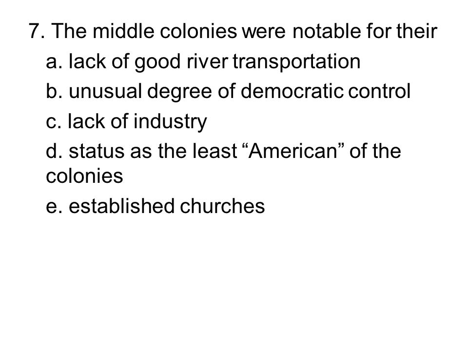 7. The middle colonies were notable for their