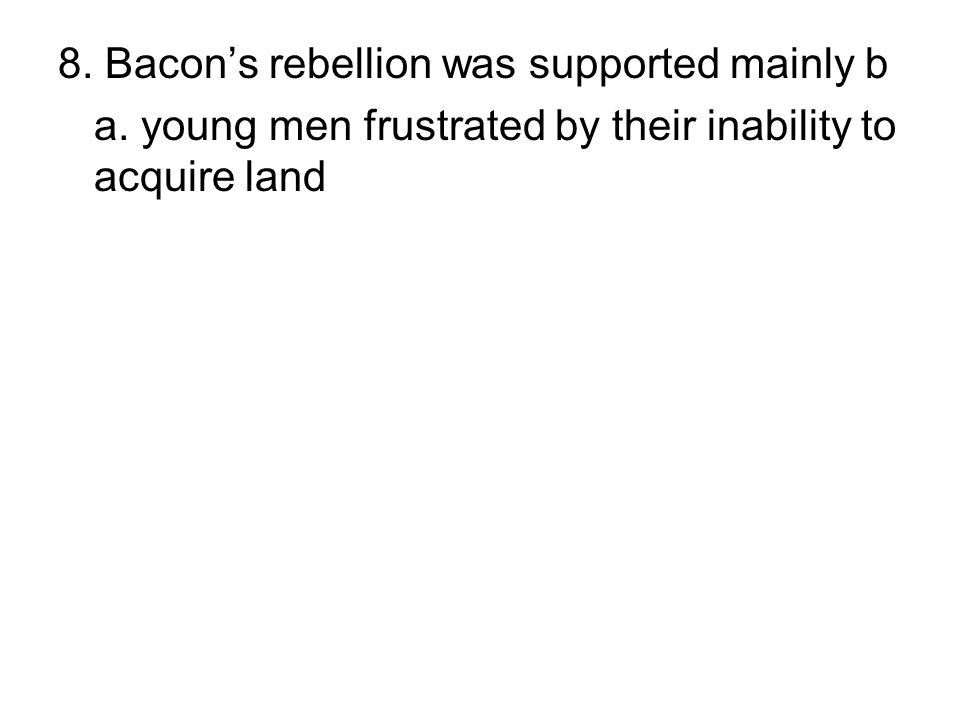 8. Bacon's rebellion was supported mainly b