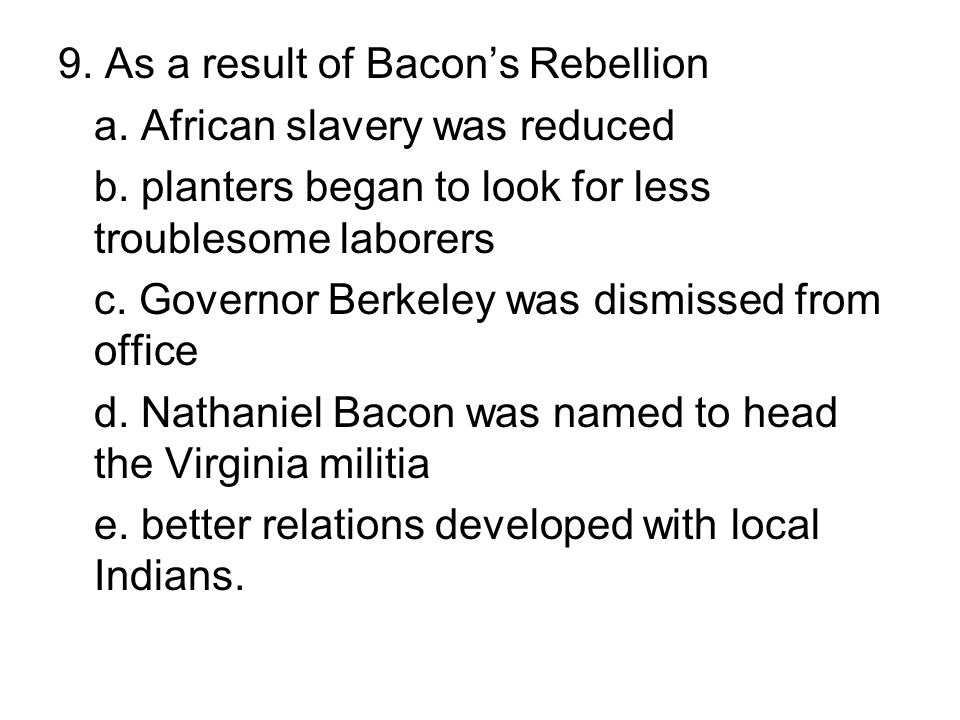 9. As a result of Bacon's Rebellion