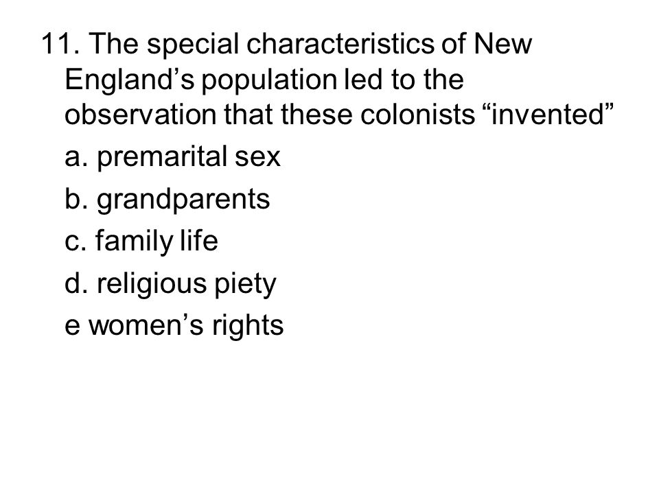 11. The special characteristics of New England's population led to the observation that these colonists invented