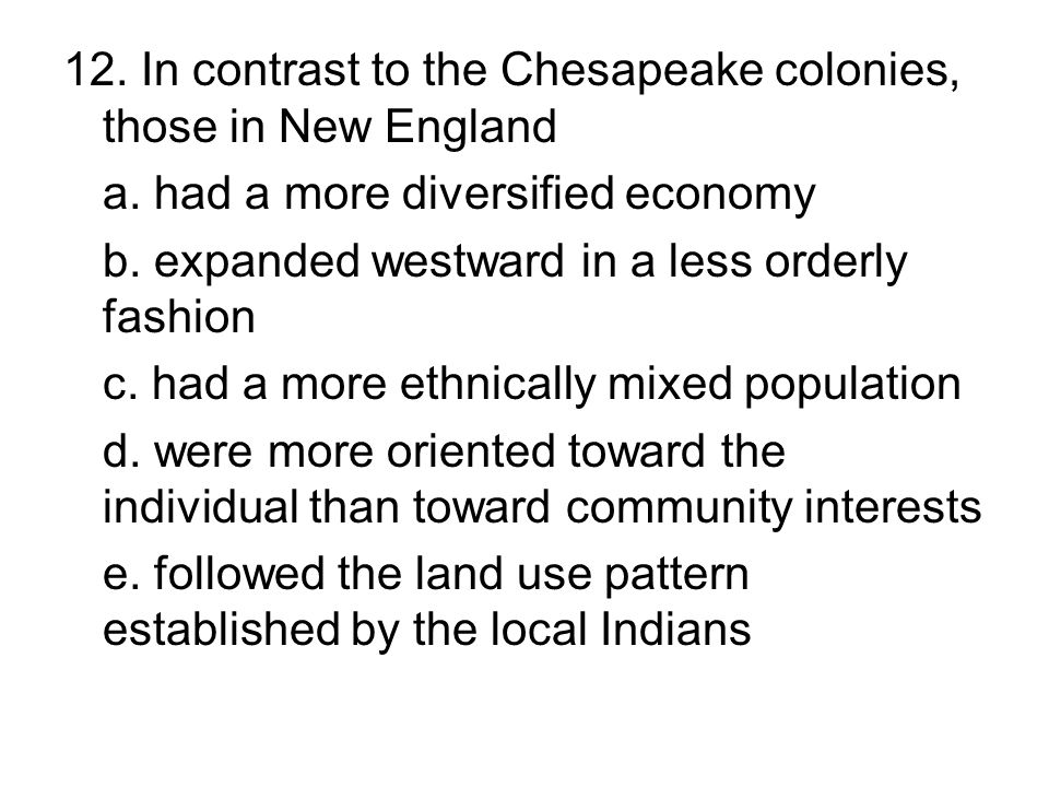 12. In contrast to the Chesapeake colonies, those in New England
